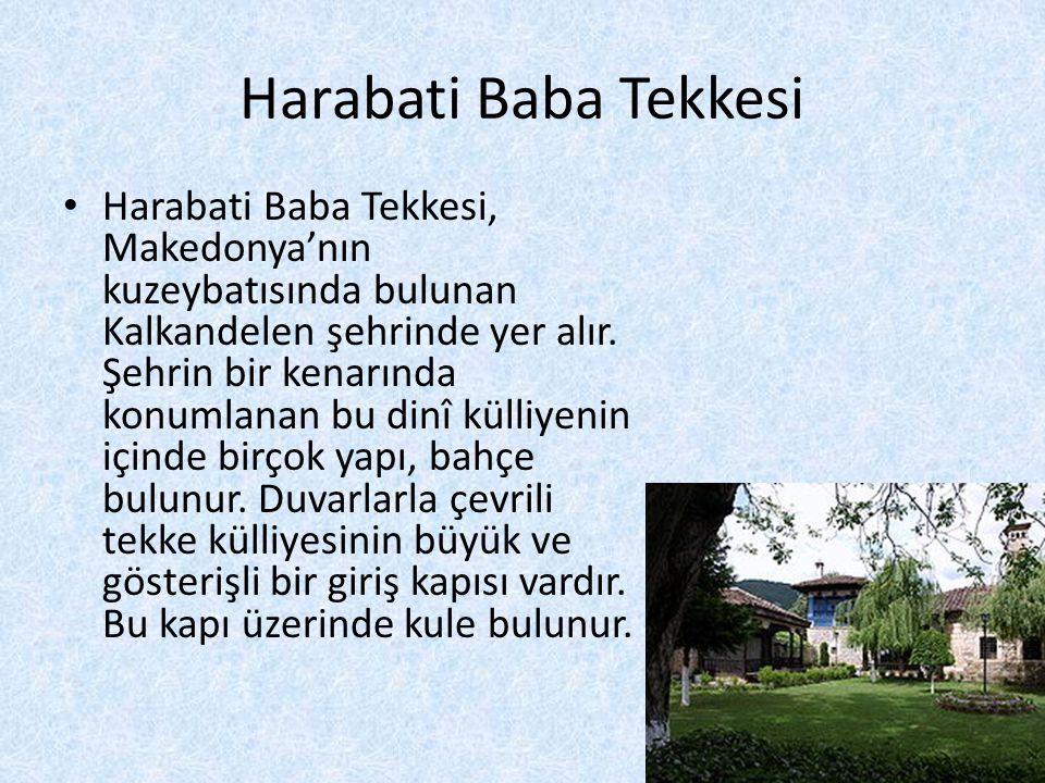 Harabati Baba Tekkesi • Harabati Baba Tekkesi, Makedonya'nın kuzeybatısında bulunan Kalkandelen şehrinde yer alır. Şehrin bir kenarında konumlanan bu
