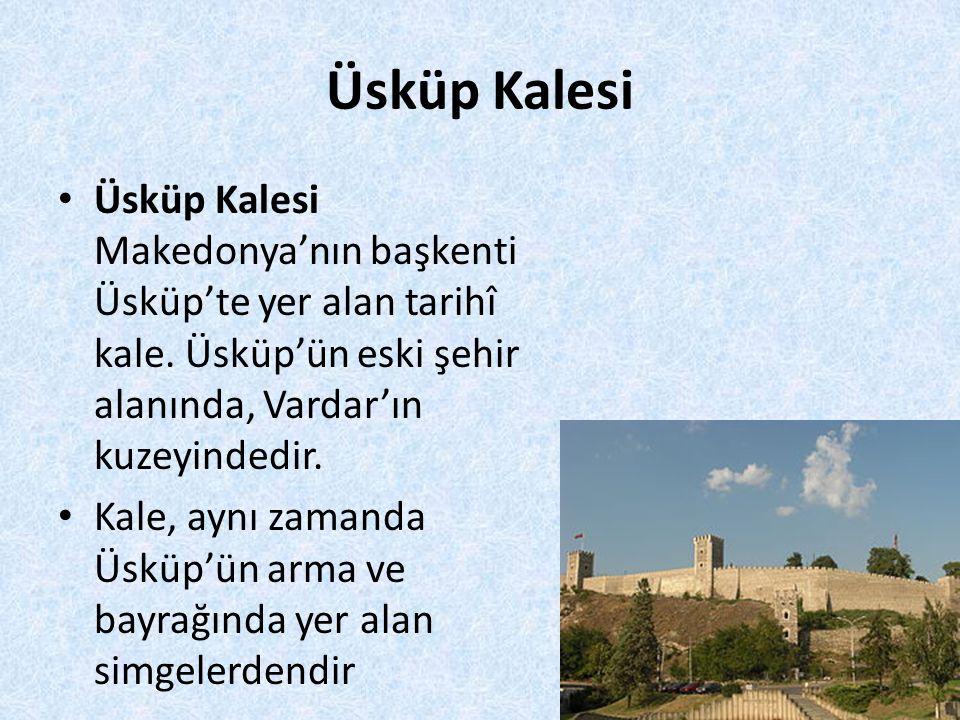 Üsküp Kalesi • Üsküp Kalesi Makedonya'nın başkenti Üsküp'te yer alan tarihî kale. Üsküp'ün eski şehir alanında, Vardar'ın kuzeyindedir. • Kale, aynı z