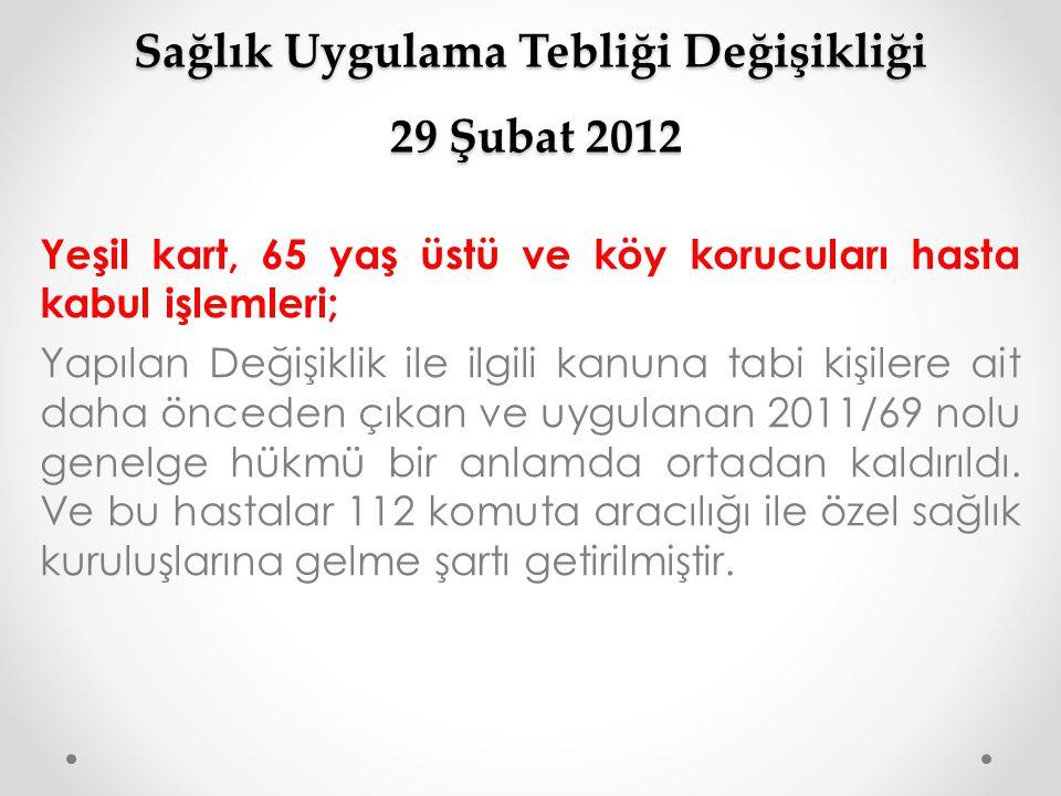 Sağlık Uygulama Tebliği Değişikliği 29 Şubat 2012 Yeşil kart, 65 yaş üstü ve köy korucuları hasta kabul işlemleri; Yapılan Değişiklik ile ilgili kanun