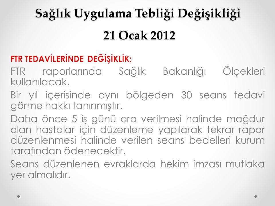 Sağlık Uygulama Tebliği Değişikliği 21 Ocak 2012 FTR TEDAVİLERİNDE DEĞİŞİKLİK; FTR raporlarında Sağlık Bakanlığı Ölçekleri kullanılacak. Bir yıl içeri