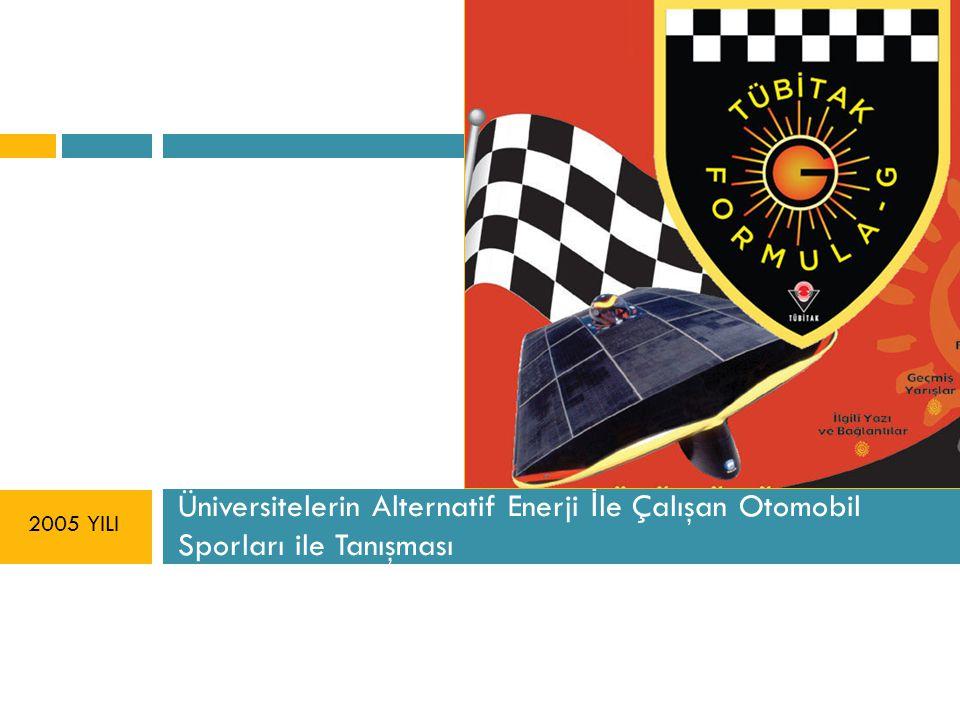 Üniversitelerin Alternatif Enerji İ le Çalışan Otomobil Sporları ile Tanışması 2005 YILI
