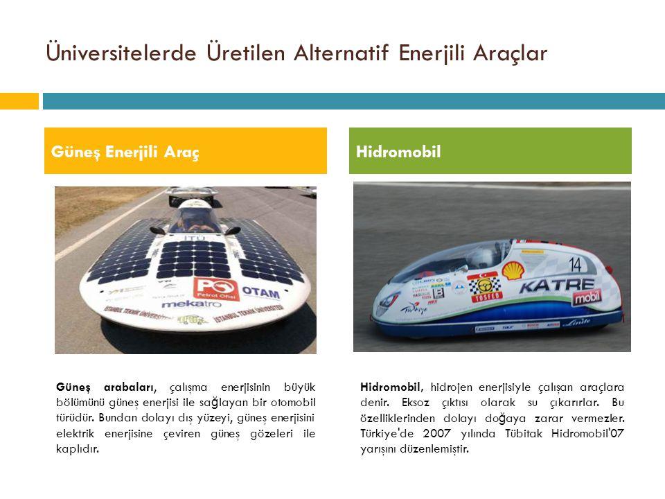 Üniversitelerde Üretilen Alternatif Enerjili Araçlar Güneş Enerjili AraçHidromobil Hidromobil, hidrojen enerjisiyle çalışan araçlara denir. Eksoz çıkt
