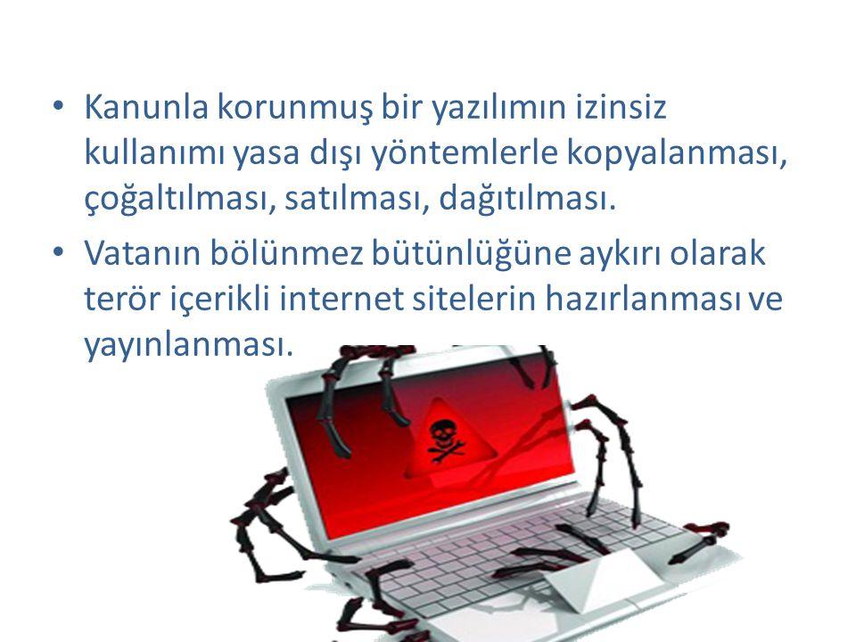 • Kanunla korunmuş bir yazılımın izinsiz kullanımı yasa dışı yöntemlerle kopyalanması, çoğaltılması, satılması, dağıtılması. • Vatanın bölünmez bütünl