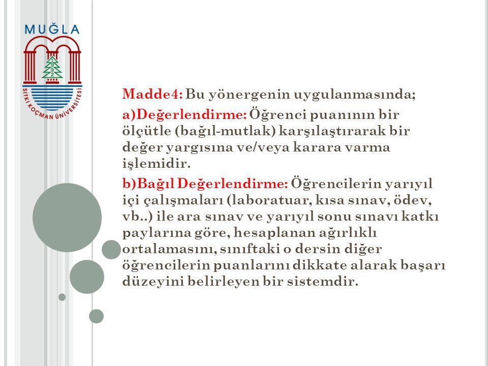 Madde6: Bu Yönerge, 2012-2013 Eğitim- Öğretim Yılı Güz Yarıyılı başından itibaren geçerli olmak üzere yürürlüğe girer Madde7: Yönerge hükümlerini Muğla Sıtkı Koçman Üniversitesi Rektörü yürütür.