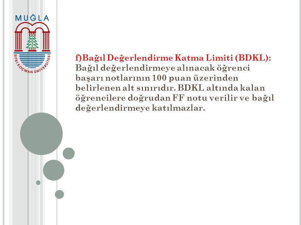 f)Bağıl Değerlendirme Katma Limiti (BDKL): Bağıl değerlendirmeye alınacak öğrenci başarı notlarının 100 puan üzerinden belirlenen alt sınırıdır.