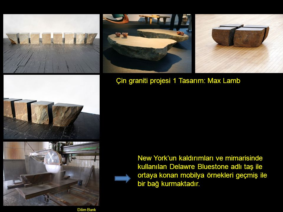 Dilim Bank New York'un kaldırımları ve mimarisinde kullanılan Delawre Bluestone adlı taş ile ortaya konan mobilya örnekleri geçmiş ile bir bağ kurmaktadır.