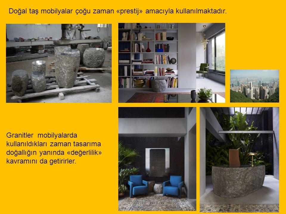 Doğal taş mobilyalar çoğu zaman «prestij» amacıyla kullanılmaktadır. Granitler mobilyalarda kullanıldıkları zaman tasarıma doğallığın yanında «değerli