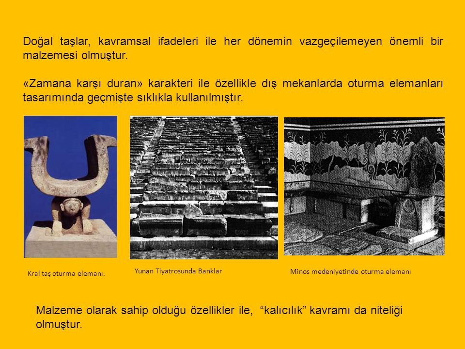 Kral taş oturma elemanı. Yunan Tiyatrosunda Banklar Minos medeniyetinde oturma elemanı Doğal taşlar, kavramsal ifadeleri ile her dönemin vazgeçilemeye