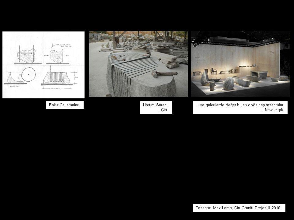 Tasarım: Max Lamb, Çin Graniti Projesi II 2010. Eskiz Çalışmaları Üretim Süreci –-Çin …ve galerilerde değer bulan doğal taş tasarımlar ----New Yqrk
