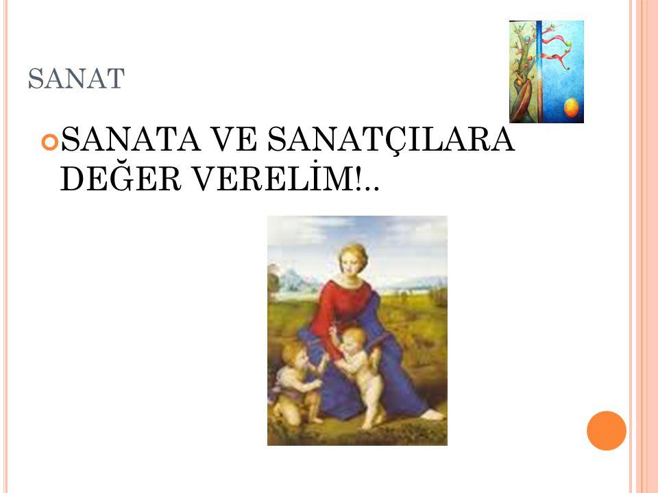 SANAT SANATA VE SANATÇILARA DEĞER VERELİM!..
