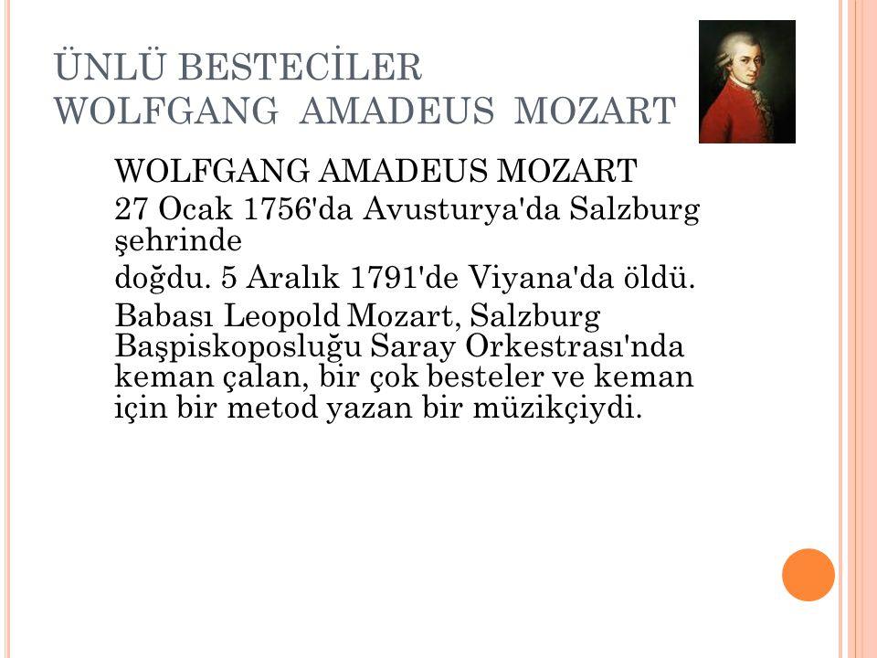 ÜNLÜ BESTECİLER WOLFGANG AMADEUS MOZART WOLFGANG AMADEUS MOZART 27 Ocak 1756'da Avusturya'da Salzburg şehrinde doğdu. 5 Aralık 1791'de Viyana'da öldü.