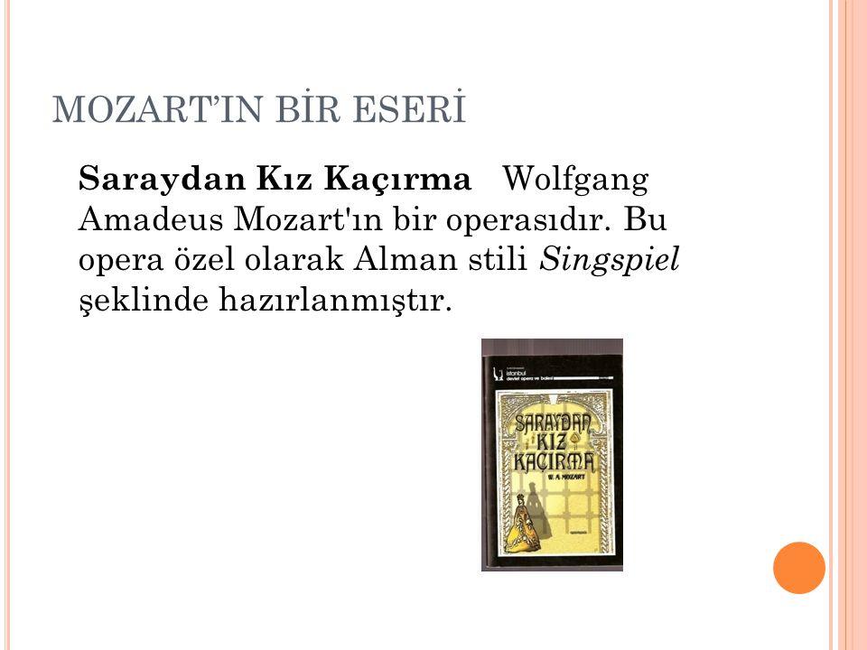 MOZART'IN BİR ESERİ Saraydan Kız Kaçırma Wolfgang Amadeus Mozart'ın bir operasıdır. Bu opera özel olarak Alman stili Singspiel şeklinde hazırlanmıştır