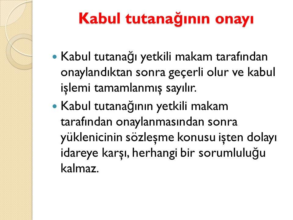 Kabul tutana ğ ının onayı  Kabul tutana ğ ı yetkili makam tarafından onaylandıktan sonra geçerli olur ve kabul işlemi tamamlanmış sayılır.