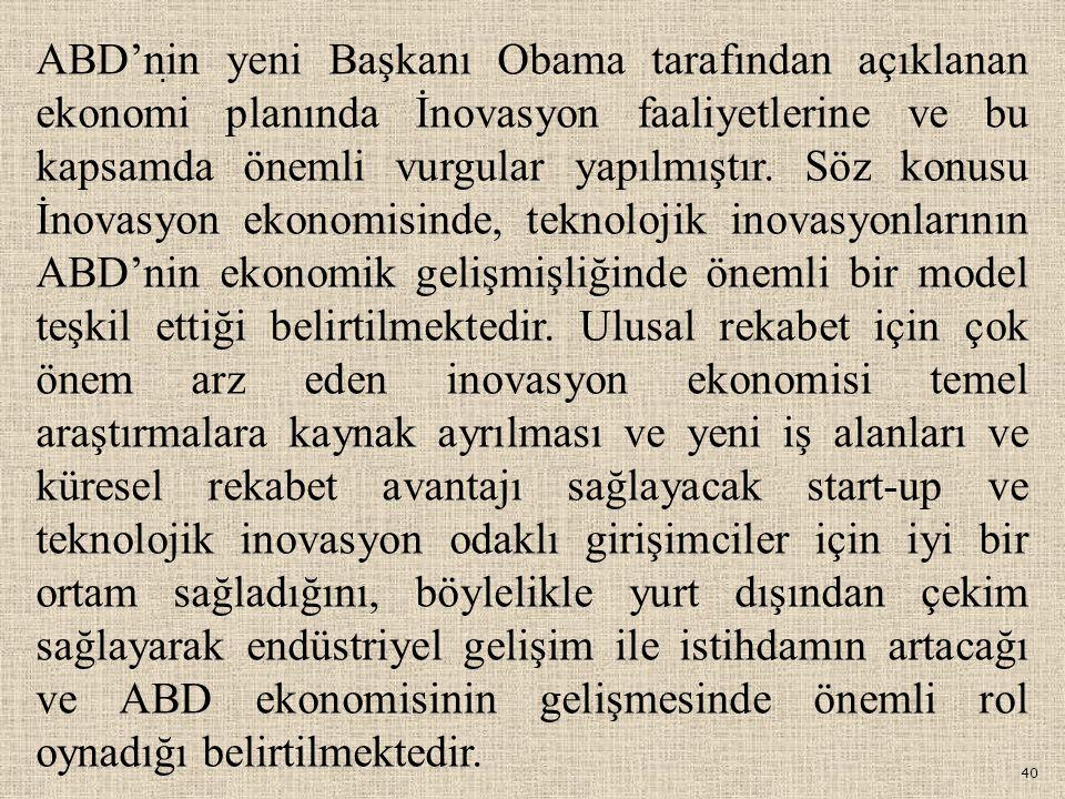 40. ABD'nin yeni Başkanı Obama tarafından açıklanan ekonomi planında İnovasyon faaliyetlerine ve bu kapsamda önemli vurgular yapılmıştır. Söz konusu İ