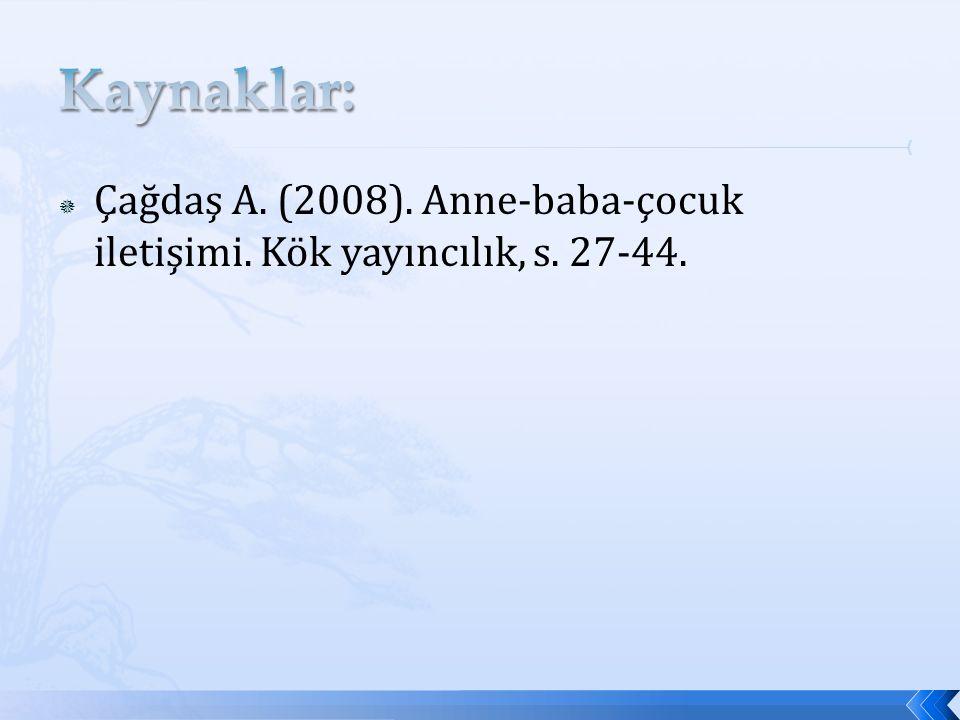  Çağdaş A. (2008). Anne-baba-çocuk iletişimi. Kök yayıncılık, s. 27-44.