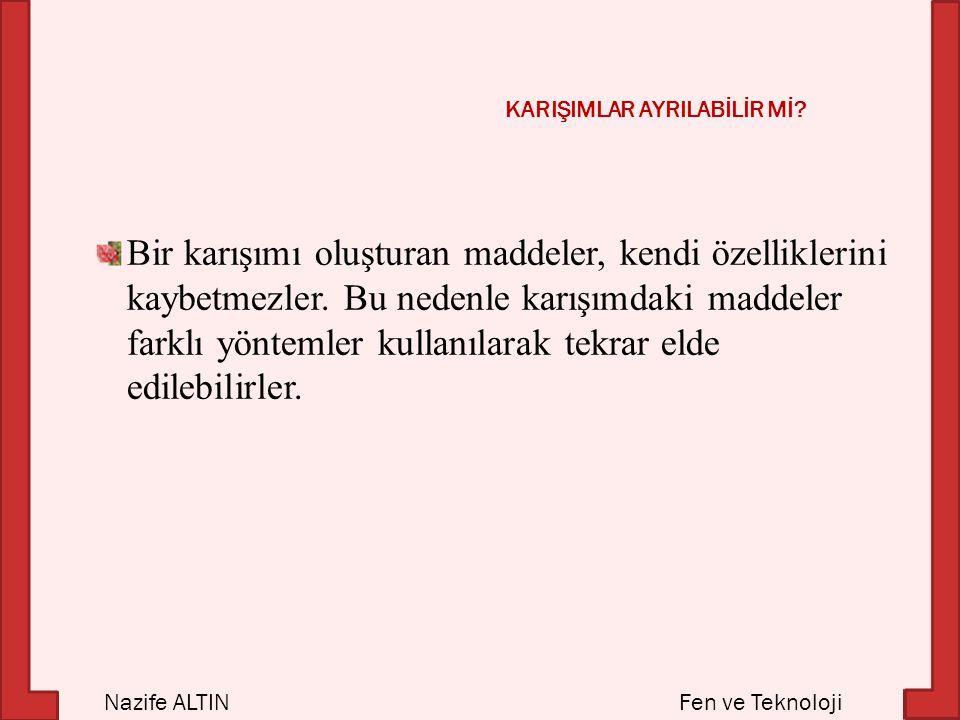 Fen ve TeknolojiNazife ALTIN KARIŞIMLAR AYRILABİLİR Mİ.