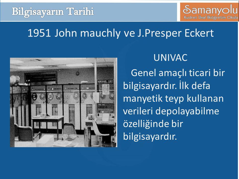 1951 John mauchly ve J.Presper Eckert UNIVAC Genel amaçlı ticari bir bilgisayardır.