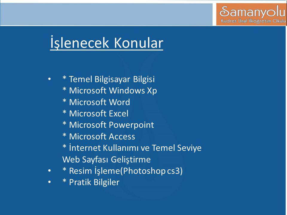 • * Temel Bilgisayar Bilgisi * Microsoft Windows Xp * Microsoft Word * Microsoft Excel * Microsoft Powerpoint * Microsoft Access * İnternet Kullanımı ve Temel Seviye Web Sayfası Geliştirme • * Resim İşleme(Photoshop cs3) • * Pratik Bilgiler İşlenecek Konular