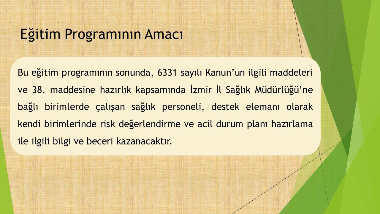 Bu eğitim programının sonunda, 6331 sayılı Kanun'un ilgili maddeleri ve 38. maddesine hazırlık kapsamında İzmir İl Sağlık Müdürlüğü'ne bağlı birimlerd