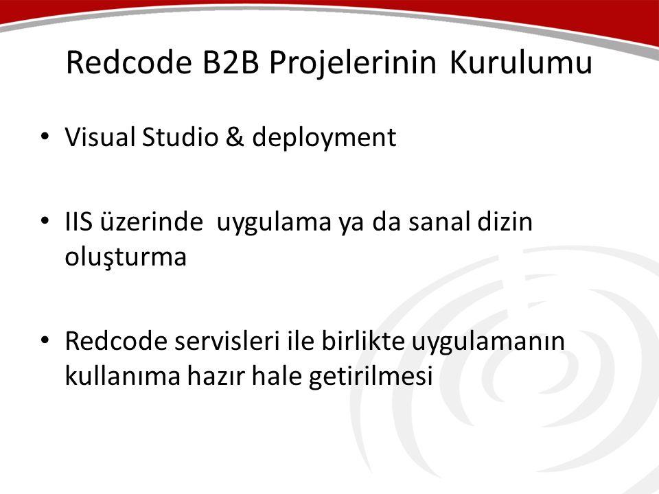 Redcode B2B Projelerinin Kurulumu • Visual Studio & deployment • IIS üzerinde uygulama ya da sanal dizin oluşturma • Redcode servisleri ile birlikte uygulamanın kullanıma hazır hale getirilmesi