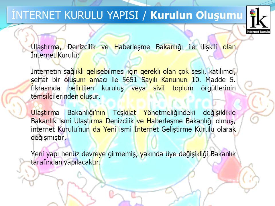 İNTERNET KURULU YAPISI / Kurulun Oluşumu Ulaştırma, Denizcilik ve Haberleşme Bakanlığı ile ilişkili olan İnternet Kurulu; İnternetin sağlıklı gelişebi