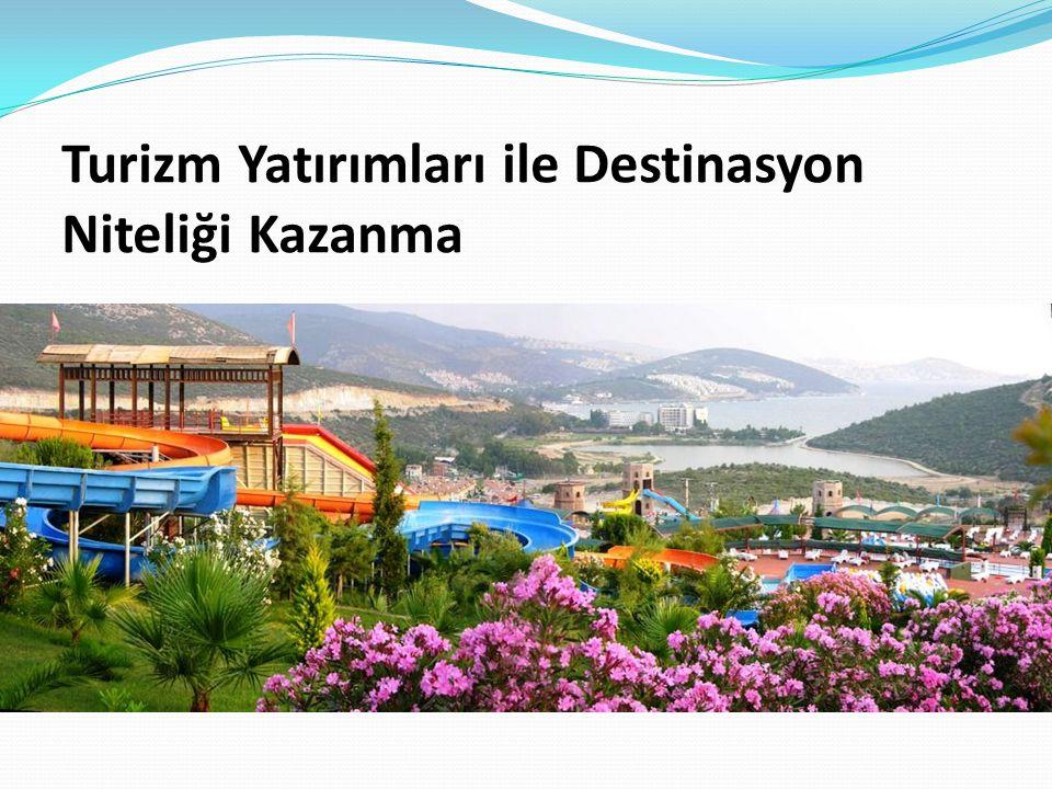 Turizm Yatırımları ile Destinasyon Niteliği Kazanma