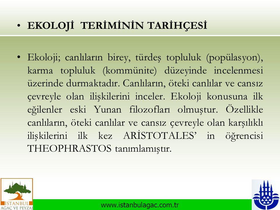 www.istanbulagac.com.tr •EKOLOJİ TERİMİNİN TARİHÇESİ •Ekoloji; canlıların birey, türdeş topluluk (popülasyon), karma topluluk (kommünite) düzeyinde in