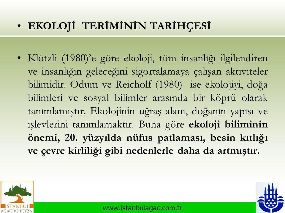 www.istanbulagac.com.tr •EKOLOJİ TERİMİNİN TARİHÇESİ •Klötzli (1980)'e göre ekoloji, tüm insanlığı ilgilendiren ve insanlığın geleceğini sigortalamaya