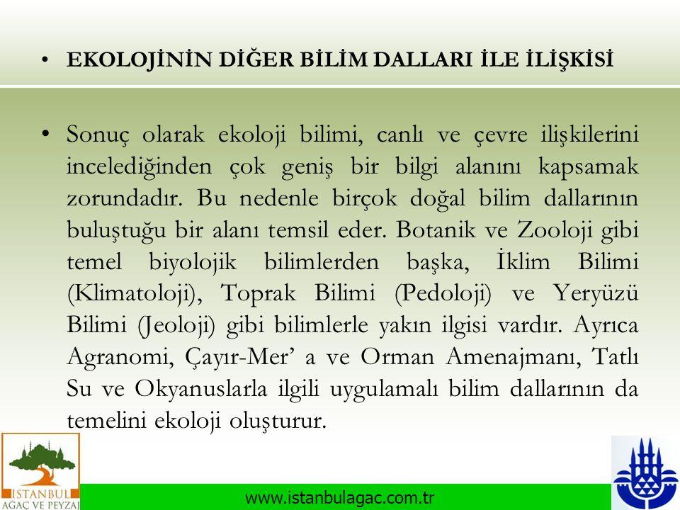 www.istanbulagac.com.tr •EKOLOJİNİN DİĞER BİLİM DALLARI İLE İLİŞKİSİ •Sonuç olarak ekoloji bilimi, canlı ve çevre ilişkilerini incelediğinden çok geni