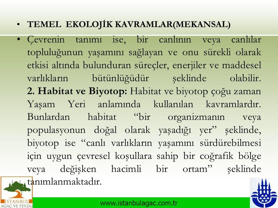www.istanbulagac.com.tr •TEMEL EKOLOJİK KAVRAMLAR(MEKANSAL) •Çevrenin tanımı ise, bir canlının veya canlılar topluluğunun yaşamını sağlayan ve onu sür