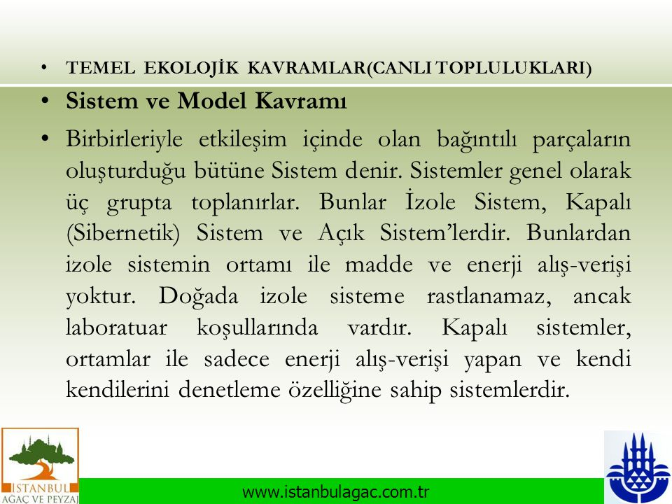 www.istanbulagac.com.tr •TEMEL EKOLOJİK KAVRAMLAR(CANLI TOPLULUKLARI) •Sistem ve Model Kavramı •Birbirleriyle etkileşim içinde olan bağıntılı parçalar