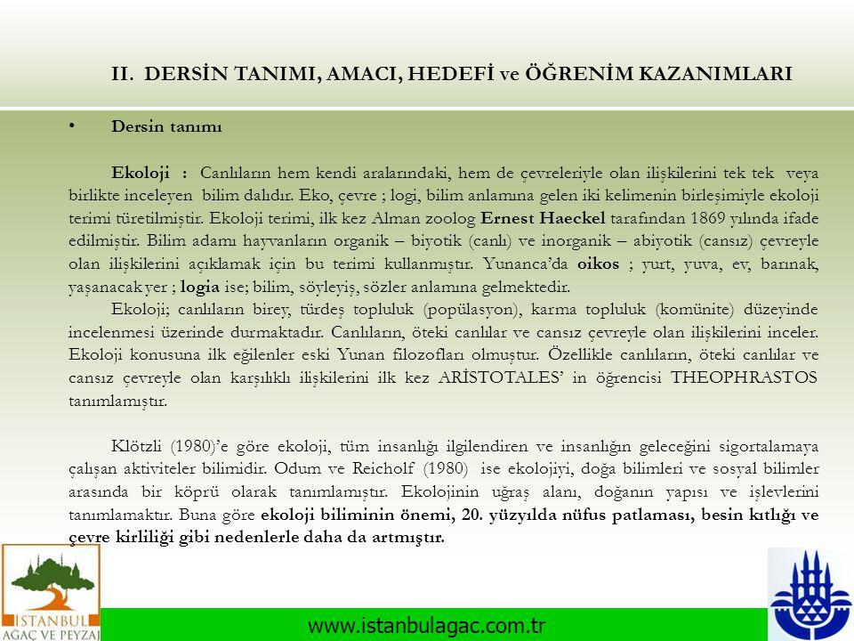 www.istanbulagac.com.tr II. DERSİN TANIMI, AMACI, HEDEFİ ve ÖĞRENİM KAZANIMLARI • Dersin tanımı Ekoloji : Canlıların hem kendi aralarındaki, hem de çe