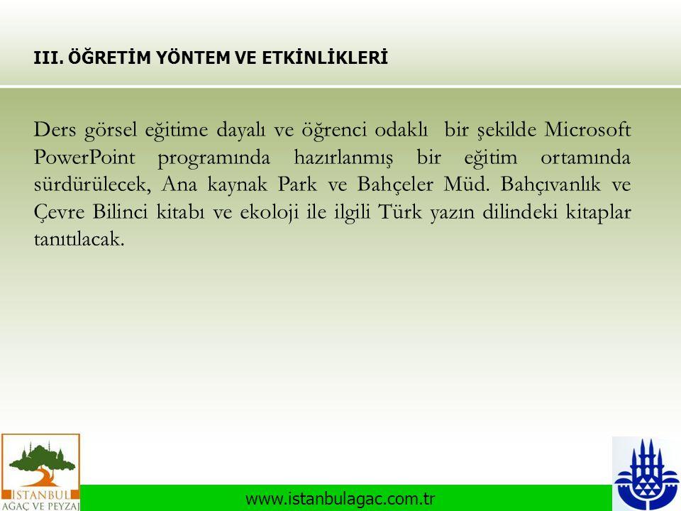 www.istanbulagac.com.tr III. ÖĞRETİM YÖNTEM VE ETKİNLİKLERİ Ders görsel eğitime dayalı ve öğrenci odaklı bir şekilde Microsoft PowerPoint programında