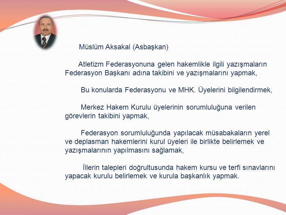 Müslüm Aksakal (Asbaşkan) Atletizm Federasyonuna gelen hakemlikle ilgili yazışmaların Federasyon Başkanı adına takibini ve yazışmalarını yapmak, Bu ko