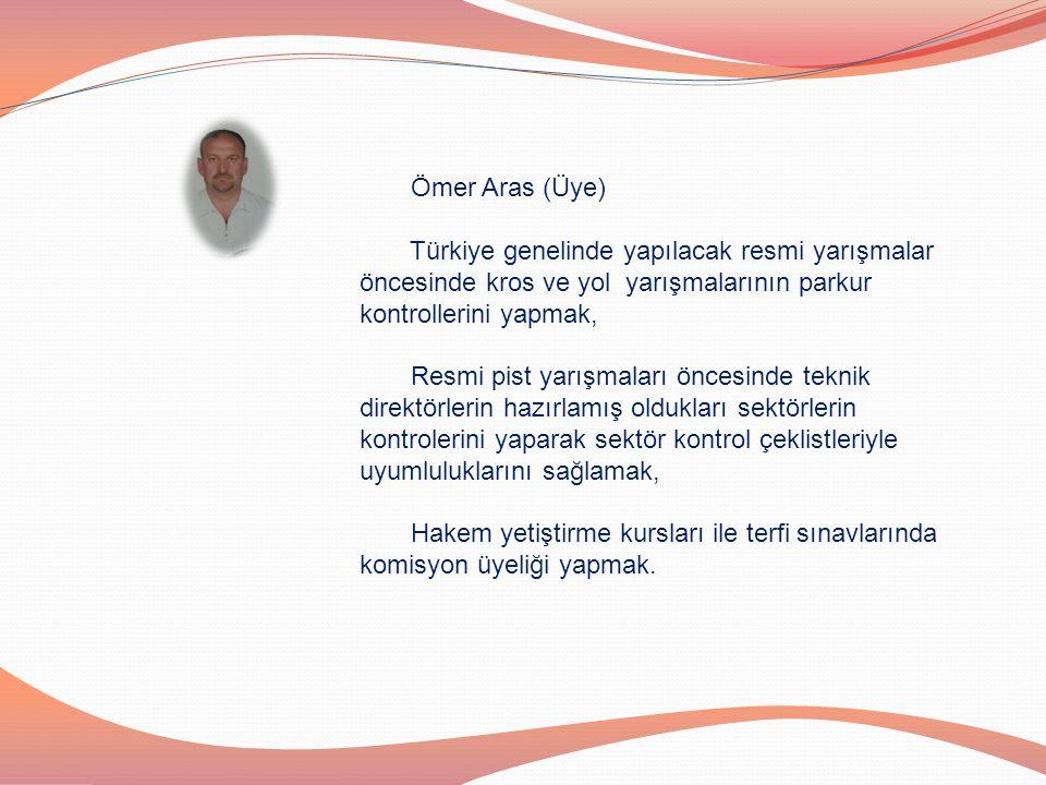 Ömer Aras (Üye) Türkiye genelinde yapılacak resmi yarışmalar öncesinde kros ve yol yarışmalarının parkur kontrollerini yapmak, Resmi pist yarışmaları