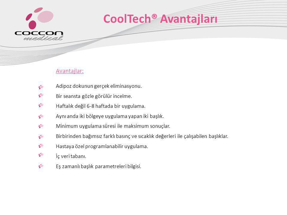 CoolTech® Avantajları Avantajlar: Adipoz dokunun gerçek eliminasyonu. Bir seansta gözle görülür incelme. Haftalık değil 6-8 haftada bir uygulama. Aynı