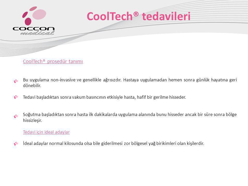 CoolTech® tedavileri CoolTech® prosedür tanımı Bu uygulama non-invasive ve genellikle ağrısızdır. Hastaya uygulamadan hemen sonra günlük hayatına geri