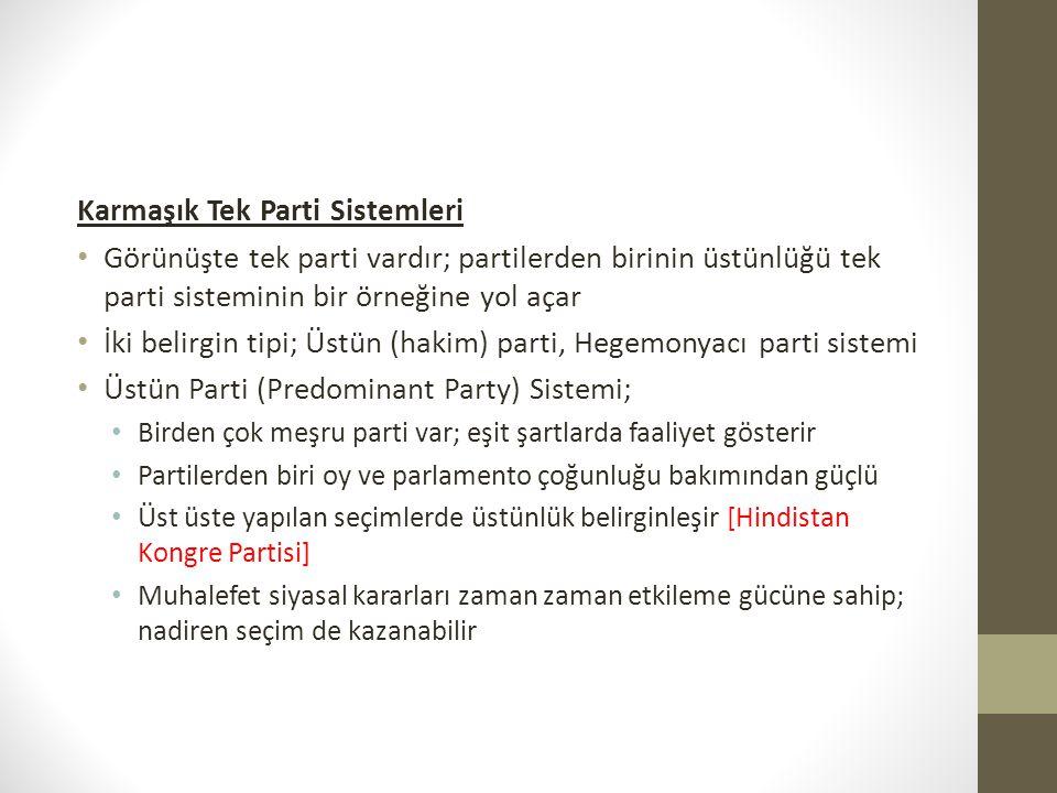 Karmaşık Tek Parti Sistemleri • Görünüşte tek parti vardır; partilerden birinin üstünlüğü tek parti sisteminin bir örneğine yol açar • İki belirgin ti