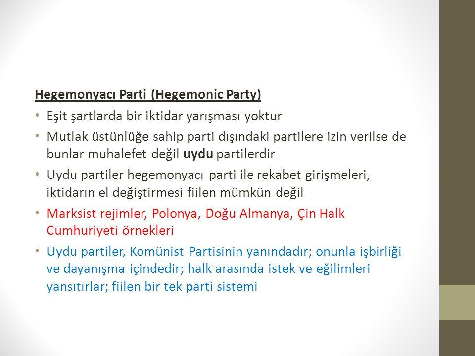 Hegemonyacı Parti (Hegemonic Party) • Eşit şartlarda bir iktidar yarışması yoktur • Mutlak üstünlüğe sahip parti dışındaki partilere izin verilse de b