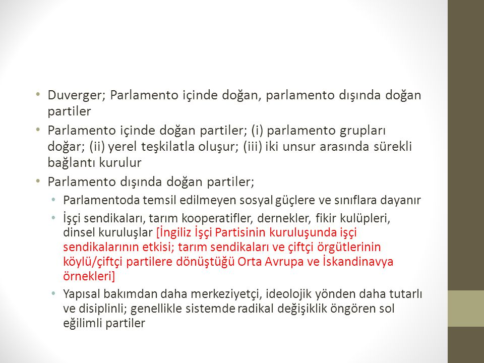 • Duverger; Parlamento içinde doğan, parlamento dışında doğan partiler • Parlamento içinde doğan partiler; (i) parlamento grupları doğar; (ii) yerel t