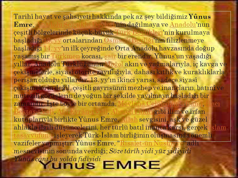 Yûnus Emre (1240 - 1321), Anadolu'da Türkçe şiirin öncüsü olan mutasavvıf bir Türk halk şairi.