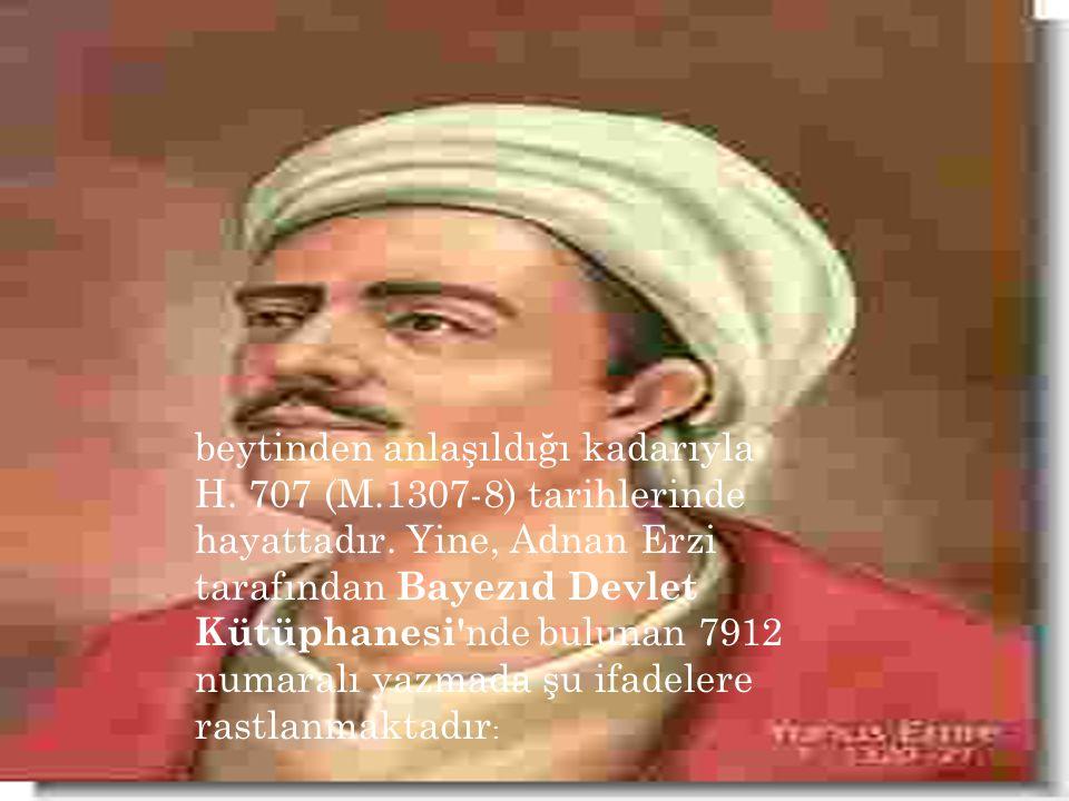 beytinden anlaşıldığı kadarıyla H.707 (M.1307-8) tarihlerinde hayattadır.