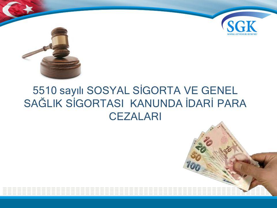 5510 sayılı SOSYAL SİGORTA VE GENEL SAĞLIK SİGORTASI KANUNDA İDARİ PARA CEZALARI
