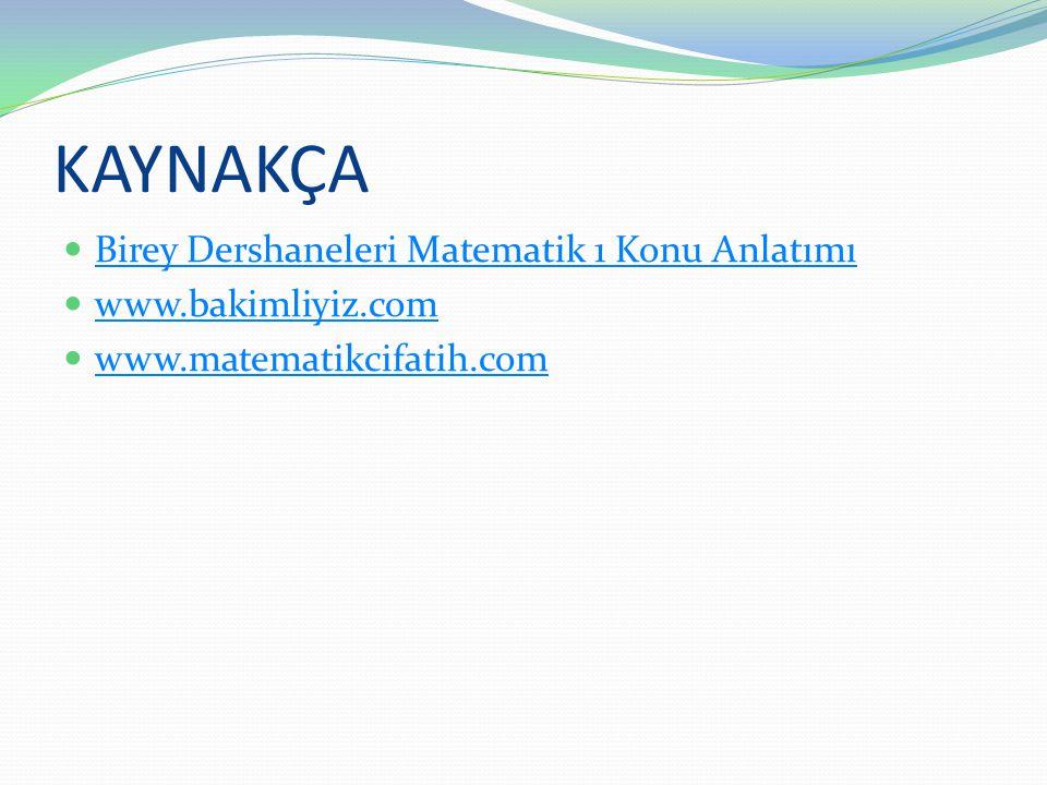 KAYNAKÇA  Birey Dershaneleri Matematik 1 Konu Anlatımı Birey Dershaneleri Matematik 1 Konu Anlatımı  www.bakimliyiz.com www.bakimliyiz.com  www.mat