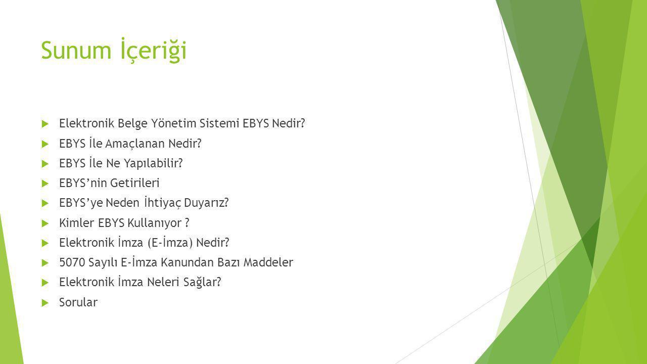 Sunum İçeriği  Elektronik Belge Yönetim Sistemi EBYS Nedir?  EBYS İle Amaçlanan Nedir?  EBYS İle Ne Yapılabilir?  EBYS'nin Getirileri  EBYS'ye Ne