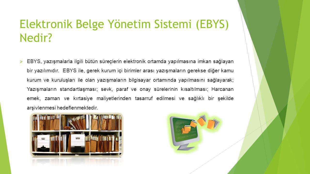Elektronik Belge Yönetim Sistemi (EBYS) Nedir?  EBYS, yazışmalarla ilgili bütün süreçlerin elektronik ortamda yapılmasına imkan sağlayan bir yazılımı