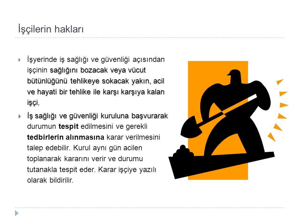 İşçilerin hakları sağlığını bozacak veya vücut bütünlüğünü tehlikeye sokacak yakın, acil ve hayati bir tehlike ile karşı karşıya kalan işçi  İşyerind