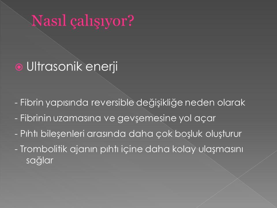  Düşük enerjili, yüksek frekanslı (2.2 MHz) ultrasonik enerji infüzyon kateteri boyunca (6-50 cm) radyal olarak verilir.