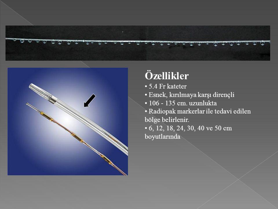 Özellikler • 5.4 Fr kateter • Esnek, kırılmaya karşı dirençli • 106 - 135 cm. uzunlukta • Radiopak markerlar ile tedavi edilen bölge belirlenir. • 6,