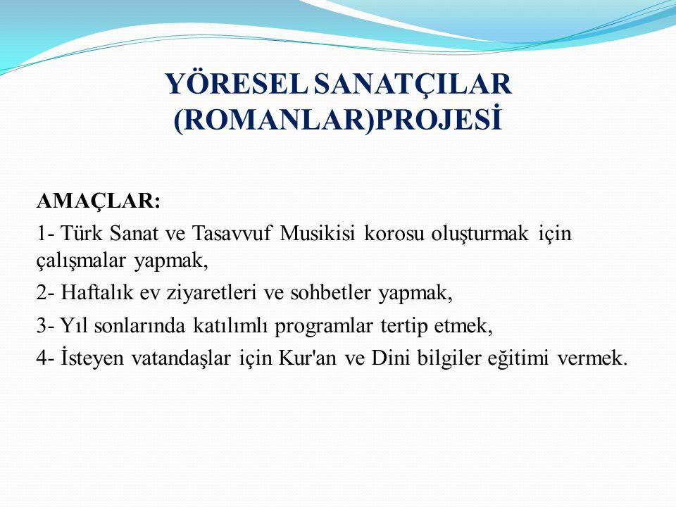 YÖRESEL SANATÇILAR (ROMANLAR)PROJESİ AMAÇLAR: 1- Türk Sanat ve Tasavvuf Musikisi korosu oluşturmak için çalışmalar yapmak, 2- Haftalık ev ziyaretleri